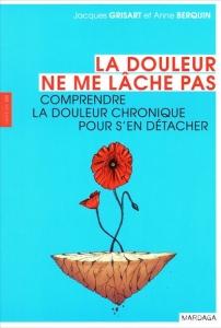 """""""La douleur ne me lâche pas"""", par Anne Berquin et Jacques Grisar, Editions Mardaga, VP 17,90 euros."""