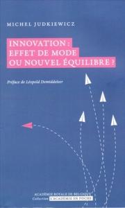Innovation: effet de mode ou nouvel équilibre?, par Michel Judkiewicz, éditions «L'Académie en poche» (VP 7 euros, VN 3,99 euros).