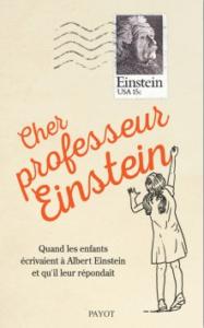 « Cher professeur Einstein », par Alice Calaprice, Editions Payot, 15 euros.
