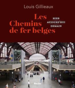 """""""Les chemins de fer belges: hier, aujourd'hui, demain"""", par Louis Gillieaux, Editions Racine, 34,99 euros."""