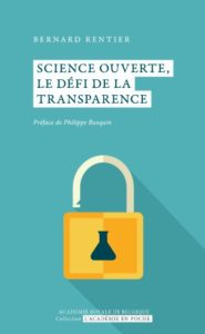 """Science ouverte: le défi de la transparence"", par Bernard Rentier, Editions ""L'Académie en poche"". Version électronique disponible gratuitement."