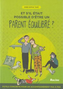 """Et s'il était possible d'être un parent équilibré?"" par Anne-Sophie Thiry. Editions Racine - VP 24,95 euros"