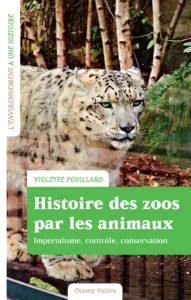 """""""Histoire des zoos par les animaux"""", par Violette Pouillard. Editions Champ Vallon. VP 29 euros"""