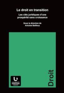 «Le droit en transition face aux défis d'une prospérité sans croissance», sous la direction de Antoine Bailleux. Presses de l'Université Saint-Louis. VN en accès libre