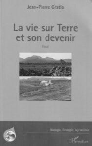 """""""La vie sur Terre et son devenir"""", par Jean-Pierre Gratia. Editions L'Harmattan. VP 25,50 euros"""