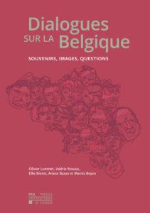 """""""Dialogues sur la Belgique"""", par Olivier Luminet, Valérie Rosoux, Elke Brems, Ariane Bazan, Marnix Beyen. Presses Universitaires de Louvain. VP 19,70€,VN en accès libre"""