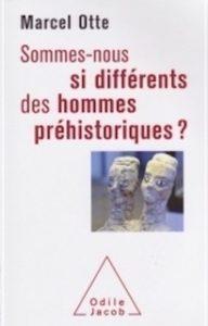 «Sommes-nous si différents des hommes préhistoriques?», par Marcel Otte. Editions Odile Jacob. VP 24,90 euros, VN 19,99 euros