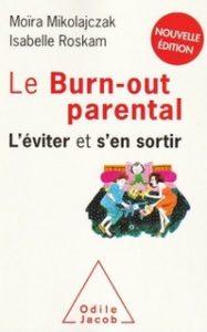 """""""Le burn-out parental"""", par Moïra Mikolajczak et Isabelle Roskam. Editions Odile Jacob. VP 19,90 euros, VN 15,99 euros"""