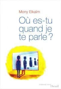 """""""Où es-tu quand je te parles?"""", par Mony Elkaïm, Edition Seuil, 18 euros"""