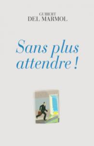 """Sans plus attendre!"", par Guibert Del Marmol, Ker Editions."