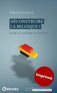 """""""Déconstruire la Belgique? Pour lui assurer un avenir?"""" Par Hervé Hasquin, éditions """"L'Académie en poche""""."""
