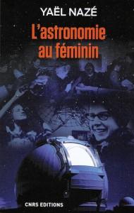 """""""L'astronomie au féminin"""", par Yaël Nazé, CNRS Editions."""