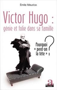 «Victor Hugo: génie et folie dans sa famille» par Émile Meurice.  Editions Academia, VP 21,50€.