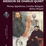 """""""Vésale, médecin de Charles Quint"""", édition M.E.O. Publié en coédition avec le Musée de la Médecine de l'Université Libre de Bruxelles (Hôpital Érasme)."""