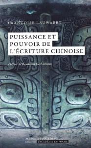 «Puissance et pouvoir de l'écriture chinoise» par Françoise Lauwaert. Collection L'Académie en poche. VP 5 euros, VN 3,99 euros.