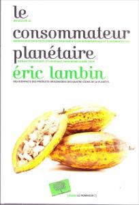 «Le consommateur planétaire» par Eric Lambin. Editions Le Pommier, VP 22 euros.
