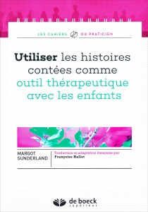 """""""Utiliser les histoires contées comme outil thérapeutique avec les enfants"""" par Margot Sunderland. Ed De Boeck Supérieur - VP 18€"""
