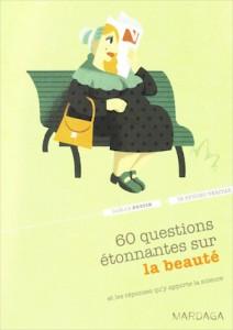 «60 questions étonnantes sur la beauté», par le Dr Gaëlle Bustin, éditions Mardaga, VP 14,90 euros.