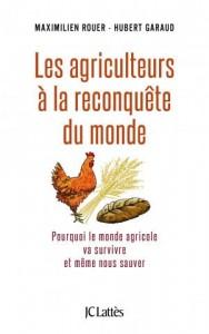 «Les agriculteurs à la reconquête du monde» par Hubert Garaudaux. Ed. JC Lattès VP 20 euros