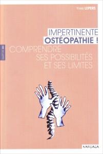 «Impertinente ostéopathie! Comprendre ses possibilités et ses limites» par Yves Lepers. Editions Mardaga, Coll. Santé de soi. VP 18€