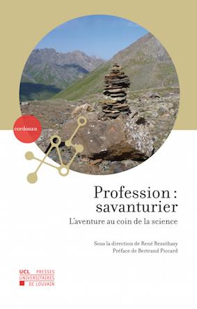 """""""Profession: savanturier, L'aventure au coin de la Science"""", Presses universitaires de Louvain, collection """"Cordouan"""", 25 euros."""