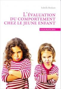 «L'évaluation du comportement chez le jeune enfant» par le Pr Isabelle Roskam. Editions Mardaga. VP 28€ - VN 22,99€
