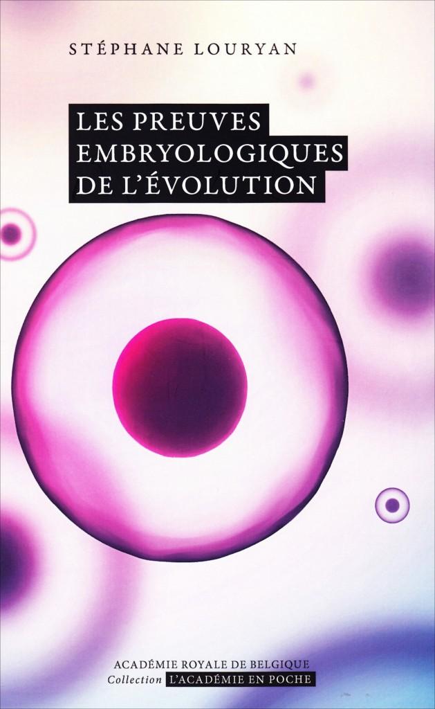 «Les preuves embryologiques de l'évolution» par le Pr Stéphane Louryan. Collection de L'Académie en poche - VP 7 €, VN 3,99 €