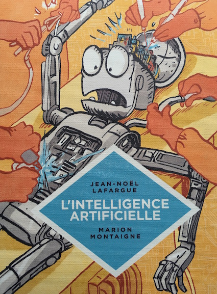 """""""L'intelligence artificielle"""", par Jean-Noël Lafargue et Marion Montaigne, Petite bédéthèque des savoirs, Editions Le Lombard. (10 euros)."""