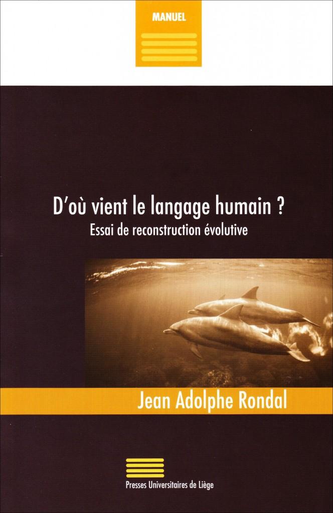 «D'où vient le langage humain?» par Jean Adolphe Rondal. Ed Presses universitaires de Liège - VP 19€