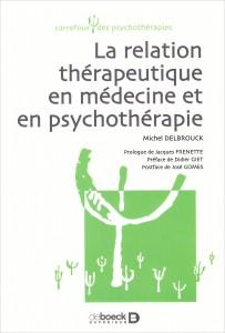 «La relation thérapeutique en médecine et psychothérapie» par Michel Delbrouck.  Editions De Boeck - VP 37€
