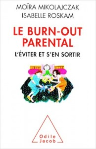 «Le burn-out parental», par Moïra Mikolajczak et Isabelle Roskam, Editions Odile Jacob. (VP 19,90 euros).