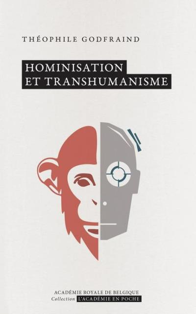 «Hominisation et transhumanisme» par Théophile Godfraind. Collection L'Académie en poche - VP 7 €, VN 3,99 €