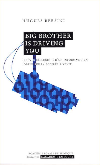 «Big Brother is driving you», par Hugues Bersini, éditions de l'Académie royale de Belgique, VP 7 euros, VN 3,99 euros.
