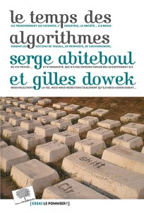 «Le temps des algorithmes», par Serge Abiteboul et Gilles Dowek,  éditions Le Pommier, VP 17 euros.