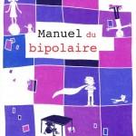Manuel du bipolaire, par Martin Desseilles, Nader Perroud et Bernadette Grosjean, Edition Eyrolles. (VP 25 euros, VN 17,99 euros)