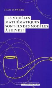 Jean Mawhin «Les modèles mathématiques sont-ils des modèles à suivre?» par Jean Mawhin. Collection l'Académie en poche - VP 7 euros, VN 3,99 euros
